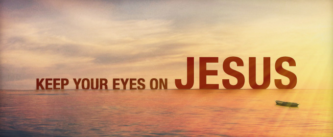 Stay Focused on Jesus