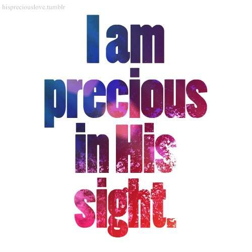 You are Precious in God's Sight!